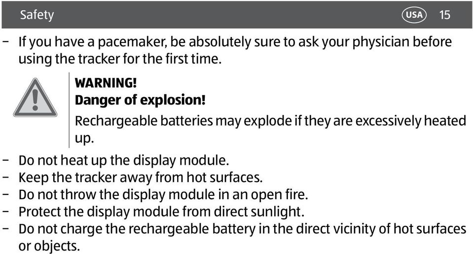 Do not heat up the display module. Keep the tracker away from hot surfaces.