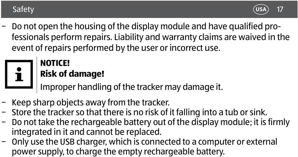 Improper handling of the tracker may damage it. Keep sharp objects away from the tracker.