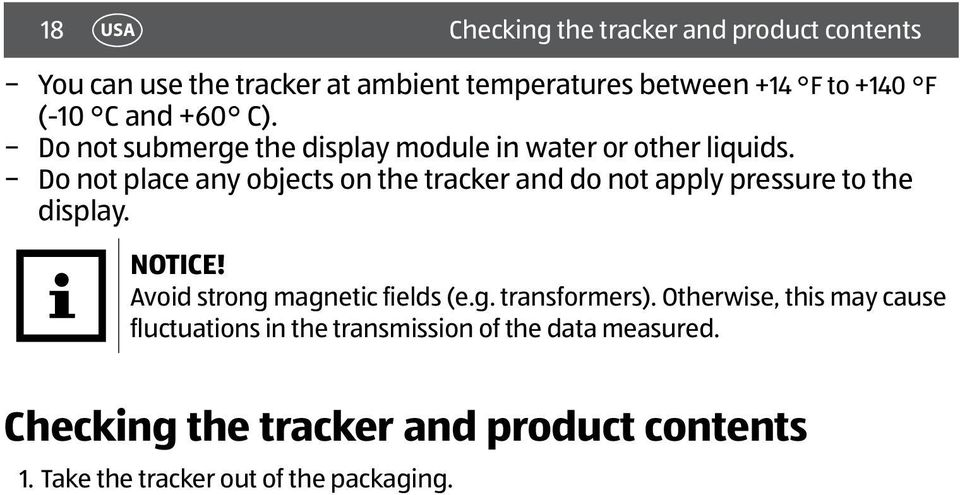 Do not place any objects on the tracker and do not apply pressure to the display. NOTICE! Avoid strong magnetic fields (e.g. transformers).