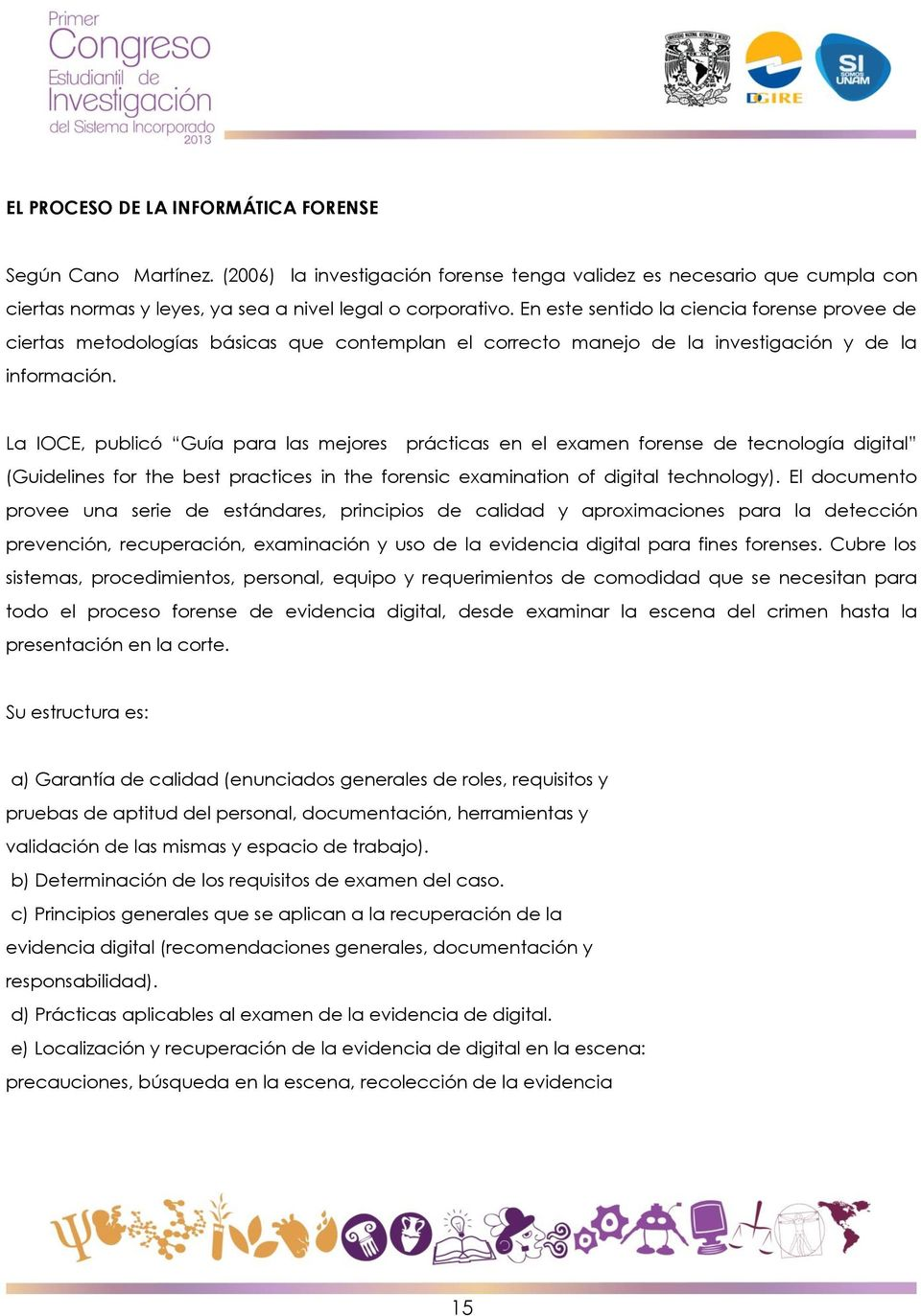 La IOCE, publicó Guía para las mejores prácticas en el examen forense de tecnología digital (Guidelines for the best practices in the forensic examination of digital technology).