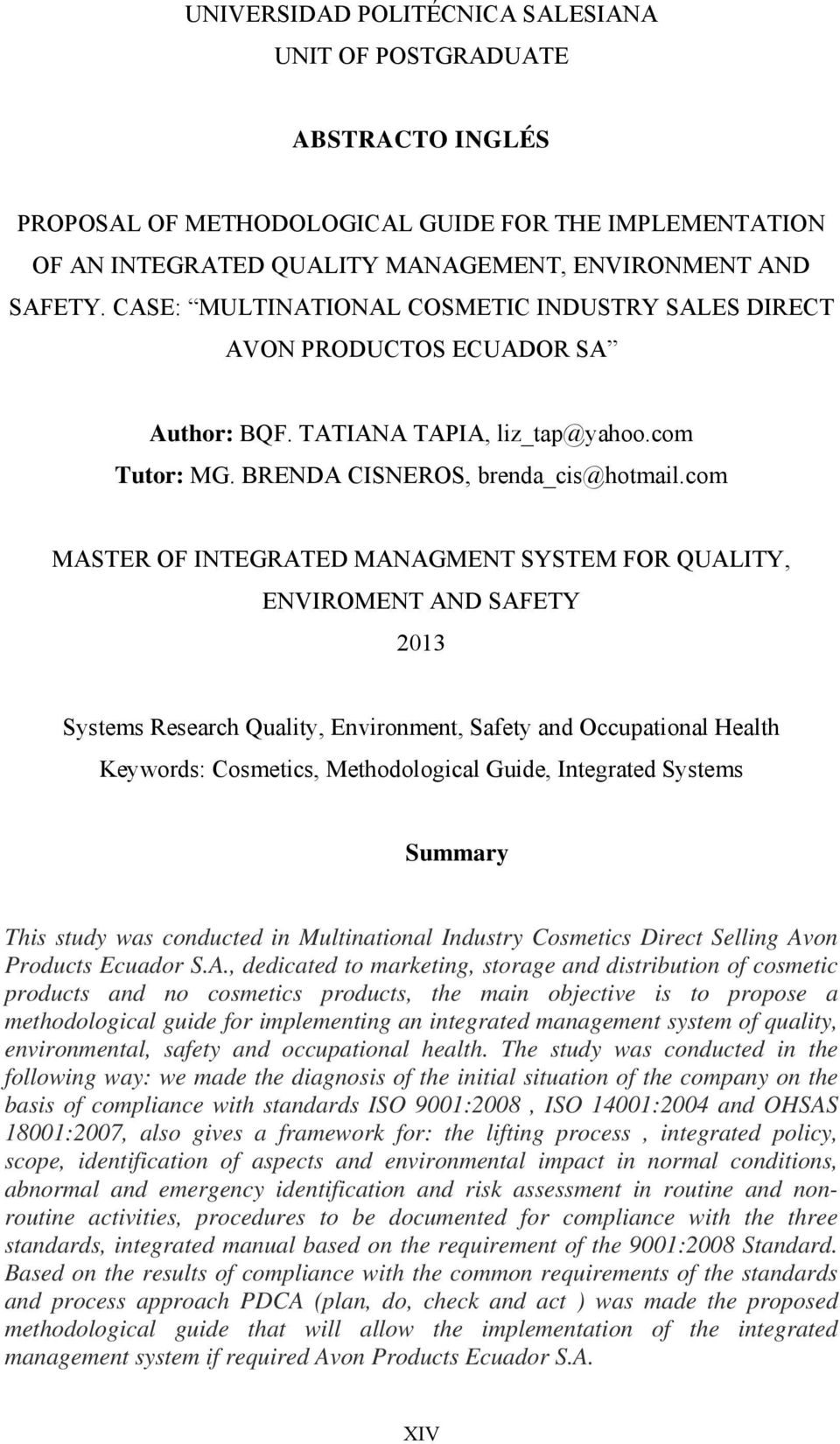 com MASTER OF INTEGRATED MANAGMENT SYSTEM FOR QUALITY, ENVIROMENT AND SAFETY 2013 Systems Research Quality, Environment, Safety and Occupational Health Keywords: Cosmetics, Methodological Guide,