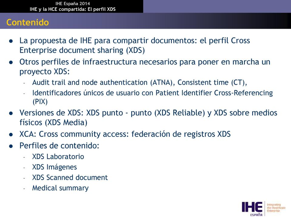 usuario con Patient Identifier Cross-Referencing (PIX) Versiones de XDS: XDS punto - punto (XDS Reliable) y XDS sobre medios físicos (XDS