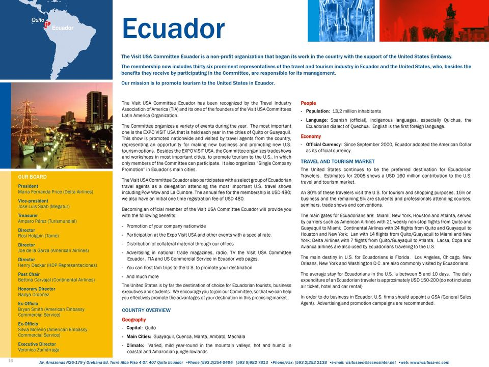 Committee, are responsible for its management. Our mission is to promote tourism to the United States in Ecuador.