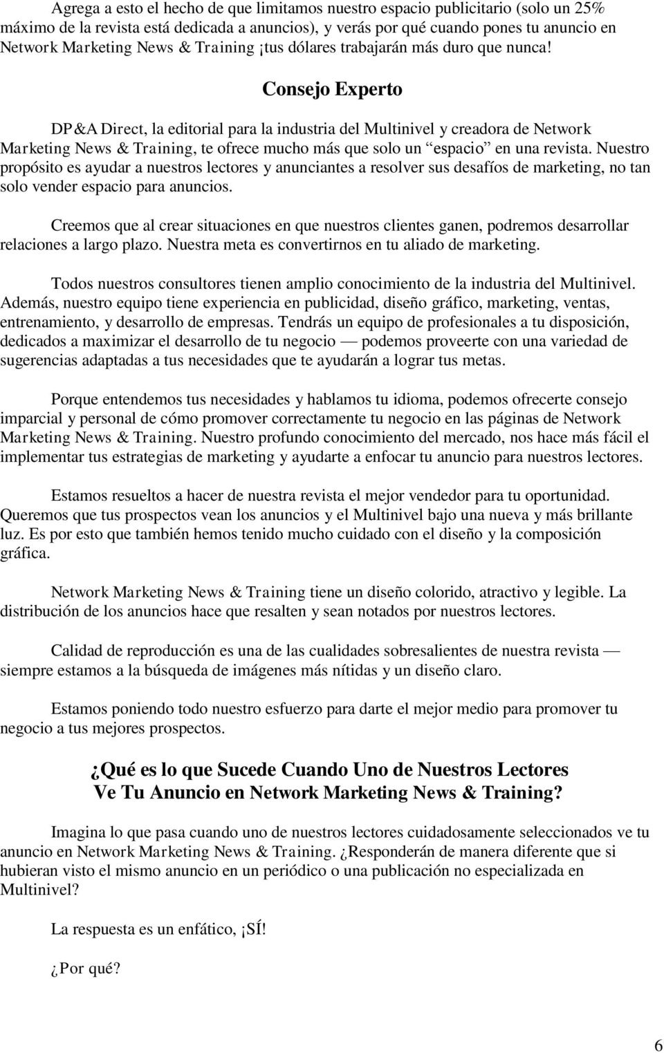 Consejo Experto DP&A Direct, la editorial para la industria del Multinivel y creadora de Network Marketing News & Training, te ofrece mucho más que solo un espacio en una revista.