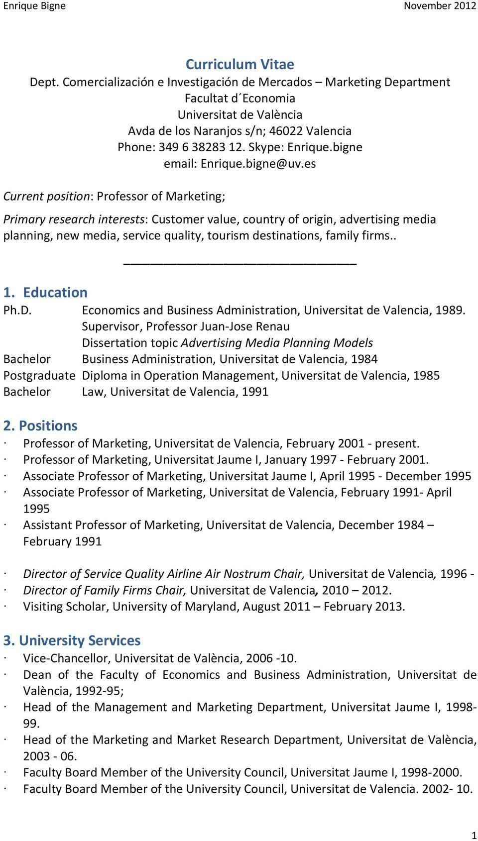 es Current position: Professor of Marketing; Primary research interests: Customer value, country of origin, advertising media planning, new media, service quality, tourism destinations, family firms.