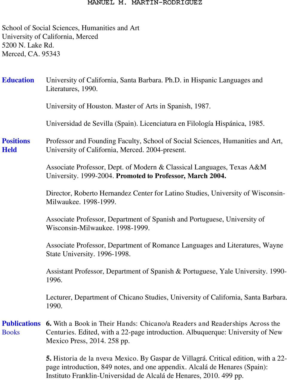 Positions Held Professor and Founding Faculty, School of Social Sciences, Humanities and Art, University of California, Merced. 2004-present. Associate Professor, Dept.