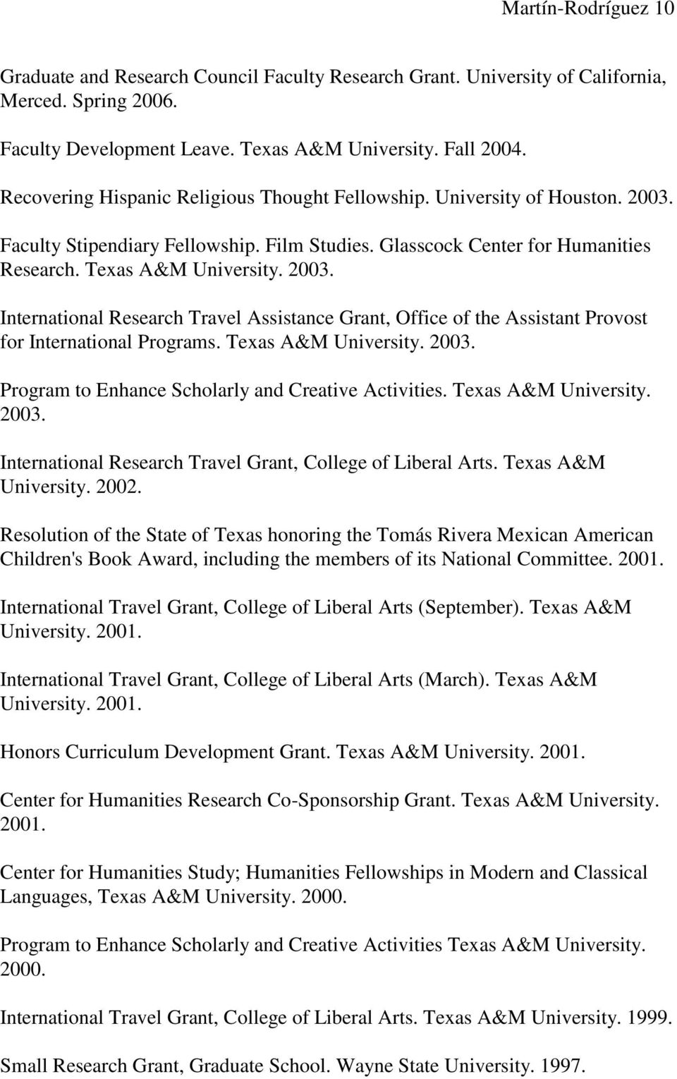 Texas A&M University. 2003. Program to Enhance Scholarly and Creative Activities. Texas A&M University. 2003. International Research Travel Grant, College of Liberal Arts. Texas A&M University. 2002.