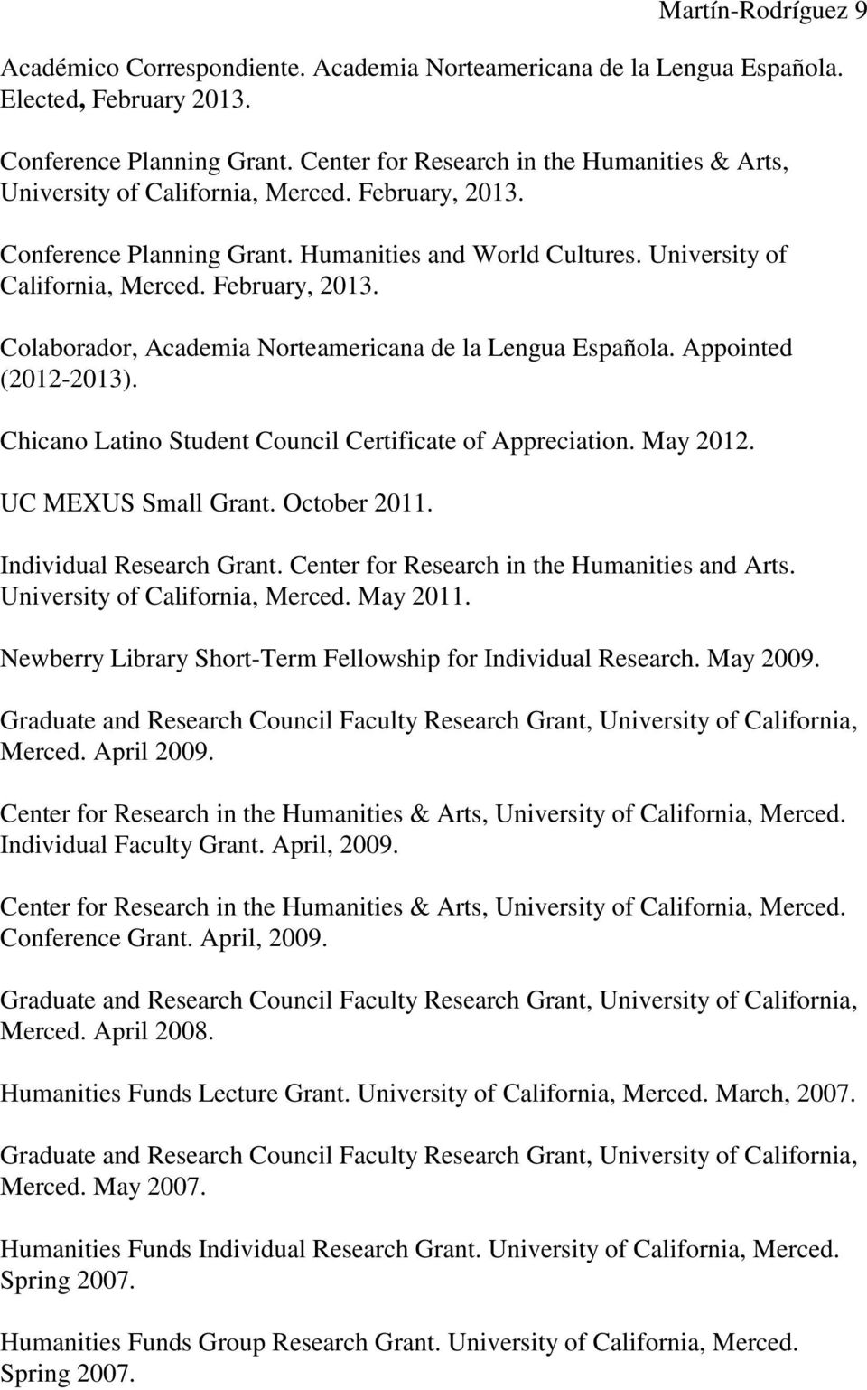 Appointed (2012-2013). Chicano Latino Student Council Certificate of Appreciation. May 2012. UC MEXUS Small Grant. October 2011. Individual Research Grant.