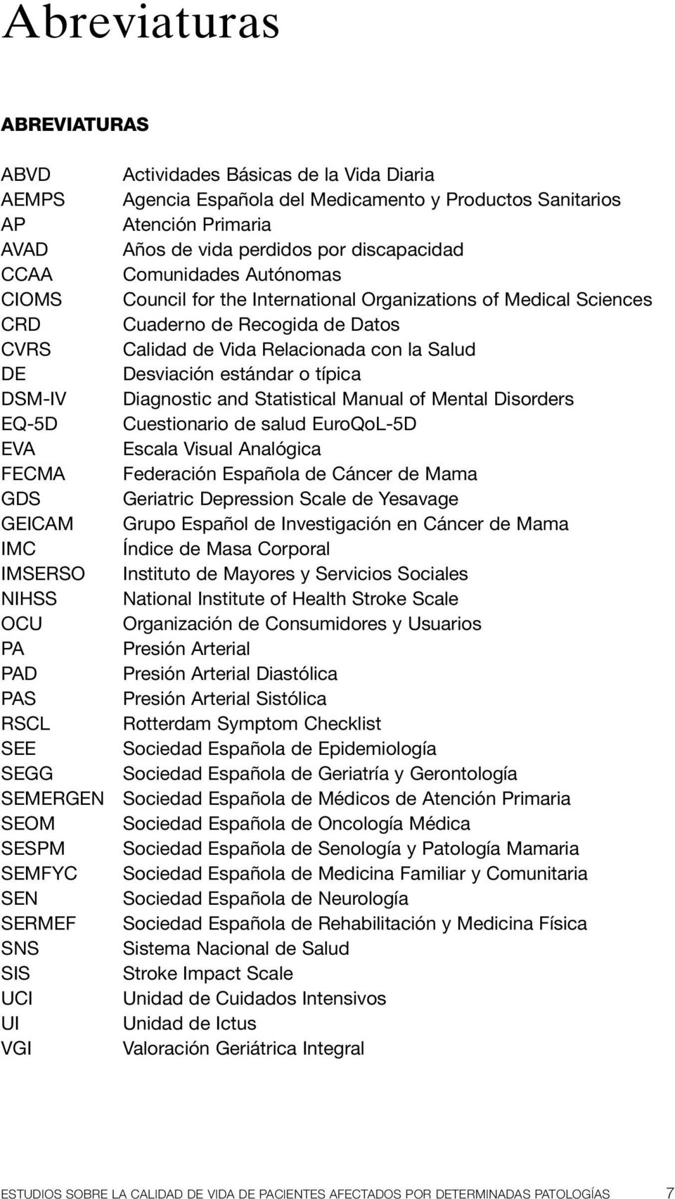 o típica DSM-IV Diagnostic and Statistical Manual of Mental Disorders EQ-5D Cuestionario de salud EuroQoL-5D EVA Escala Visual Analógica FECMA Federación Española de Cáncer de Mama GDS Geriatric