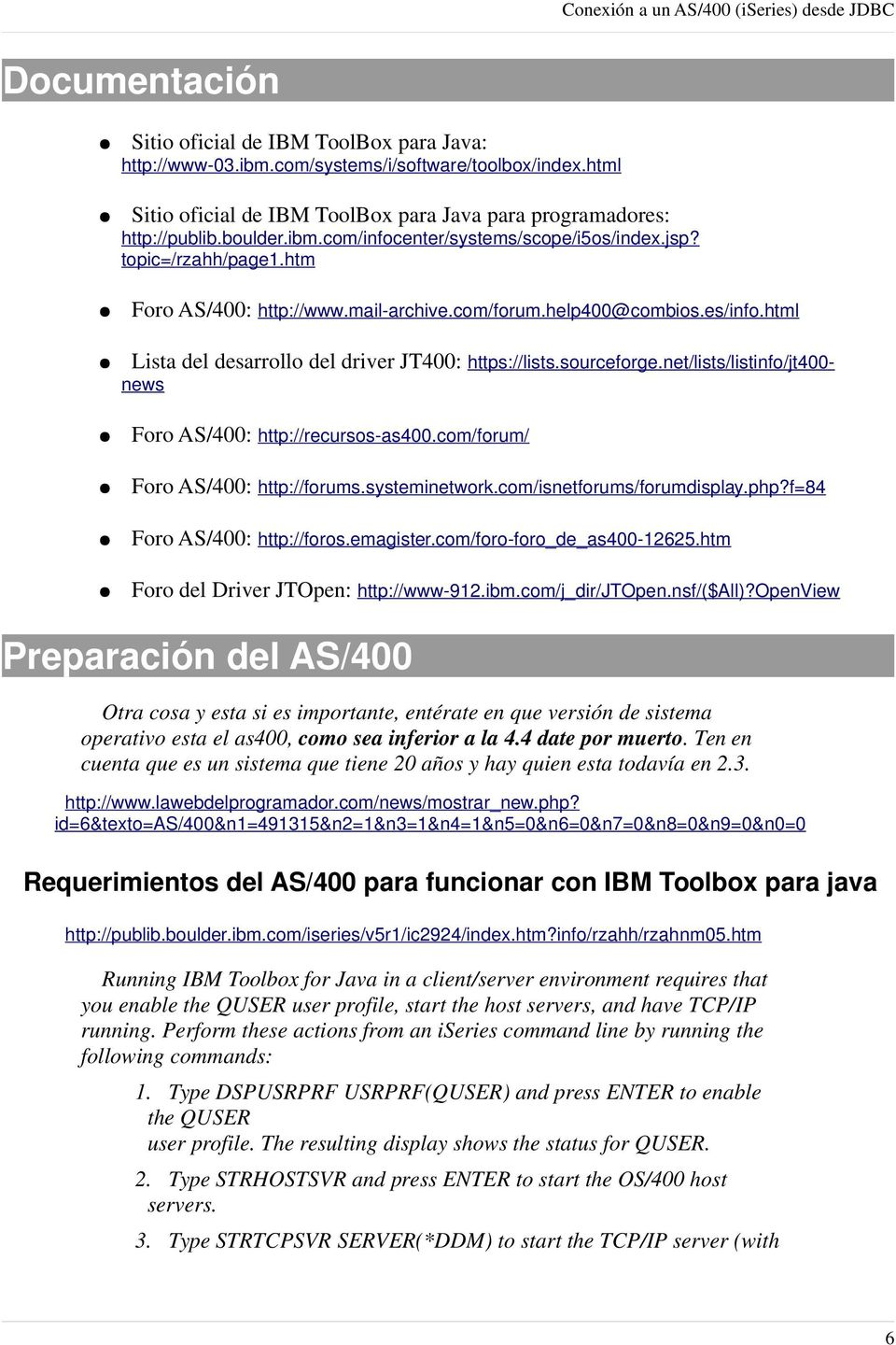 net/lists/listinfo/jt400- news Foro AS/400: http://recursos-as400.com/forum/ Foro AS/400: http://forums.systeminetwork.com/isnetforums/forumdisplay.php?f=84 Foro AS/400: http://foros.emagister.