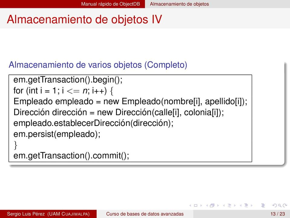 begin(); for (int i = 1; i <= n; i++) { Empleado empleado = new Empleado(nombre[i], apellido[i]); Dirección