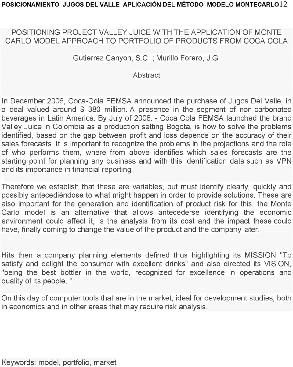 A presence in the segment of non-carbonated beverages in Latin America. By July of 2008.