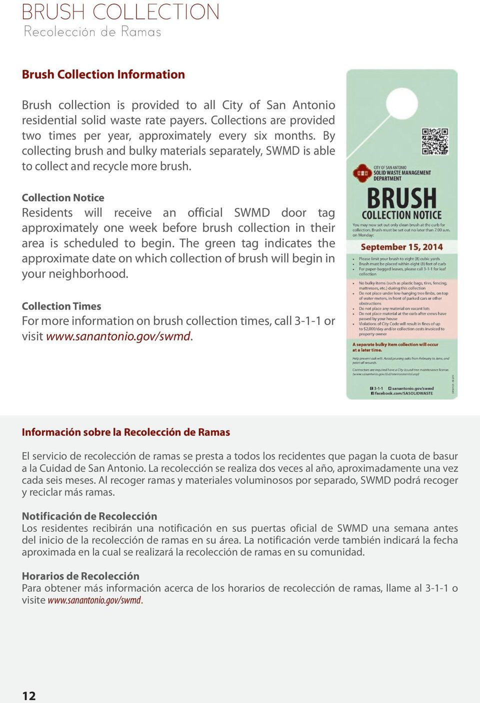 Collection Notice Residents will receive an official SWMD door tag approximately one week before brush collection in their area is scheduled to begin.