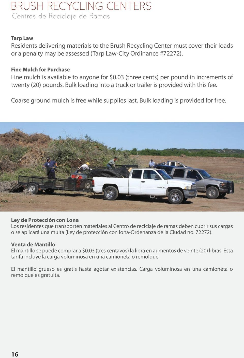 Bulk loading into a truck or trailer is provided with this fee. Coarse ground mulch is free while supplies last. Bulk loading is provided for free.