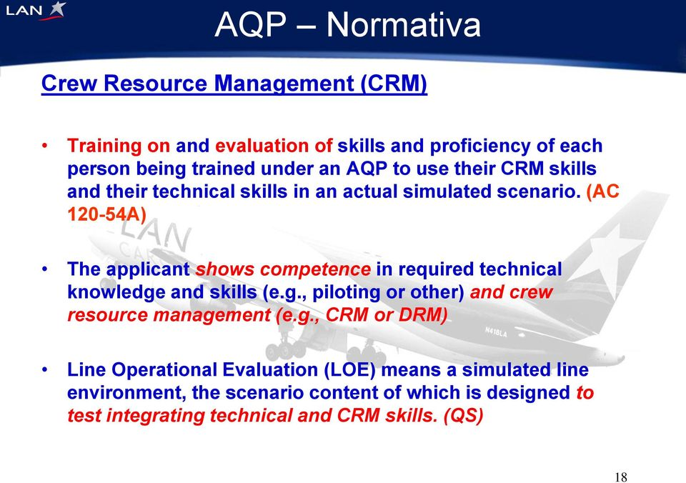 (AC 120-54A) The applicant shows competence in required technical knowledge and skills (e.g., piloting or other) and crew resource management (e.