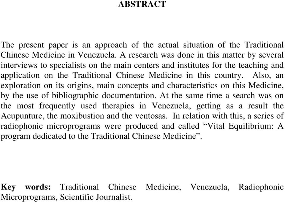 Also, an exploration on its origins, main concepts and characteristics on this Medicine, by the use of bibliographic documentation.