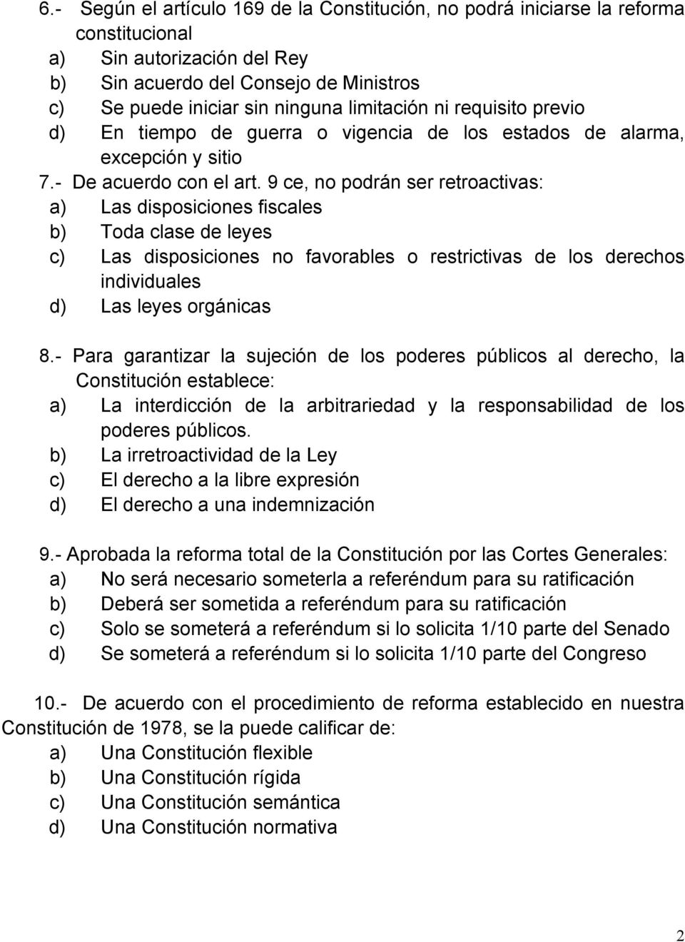 9 ce, no podrán ser retroactivas: a) Las disposiciones fiscales b) Toda clase de leyes c) Las disposiciones no favorables o restrictivas de los derechos individuales d) Las leyes orgánicas 8.