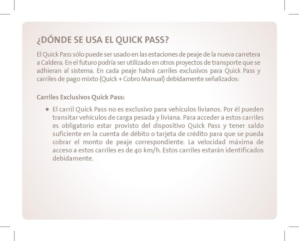 En cada peaje habrá carriles exclusivos para Quick Pass y carriles de pago mixto (Quick + Cobro Manual) debidamente señalizados: Carriles Exclusivos Quick Pass: El carril Quick Pass no es exclusivo