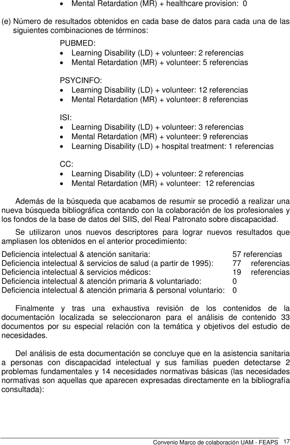 Learning Disability (LD) + volunteer: 3 referencias Mental Retardation (MR) + volunteer: 9 referencias Learning Disability (LD) + hospital treatment: 1 referencias CC: Learning Disability (LD) +