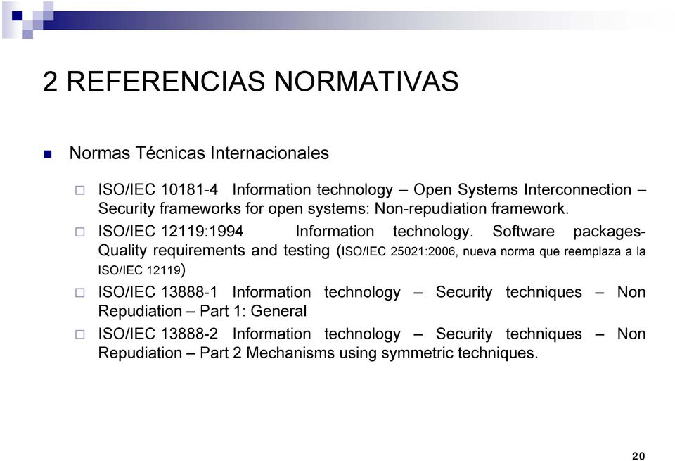 Software packages- Quality requirements and testing (ISO/IEC 25021:2006, nueva norma que reemplaza a la ISO/IEC 12119) ISO/IEC 13888-1