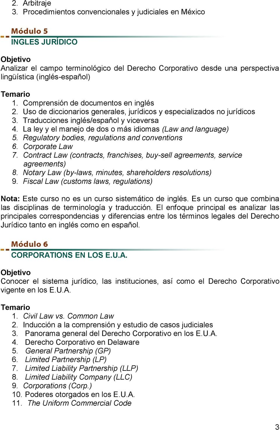La ley y el manejo de dos o más idiomas (Law and language) 5. Regulatory bodies, regulations and conventions 6. Corporate Law 7.