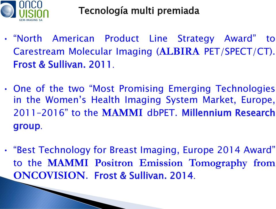 Frost & Sullivan Press Release Published: 22 Feb 2011 One of the two Most Promising Emerging Technologies in the Women s