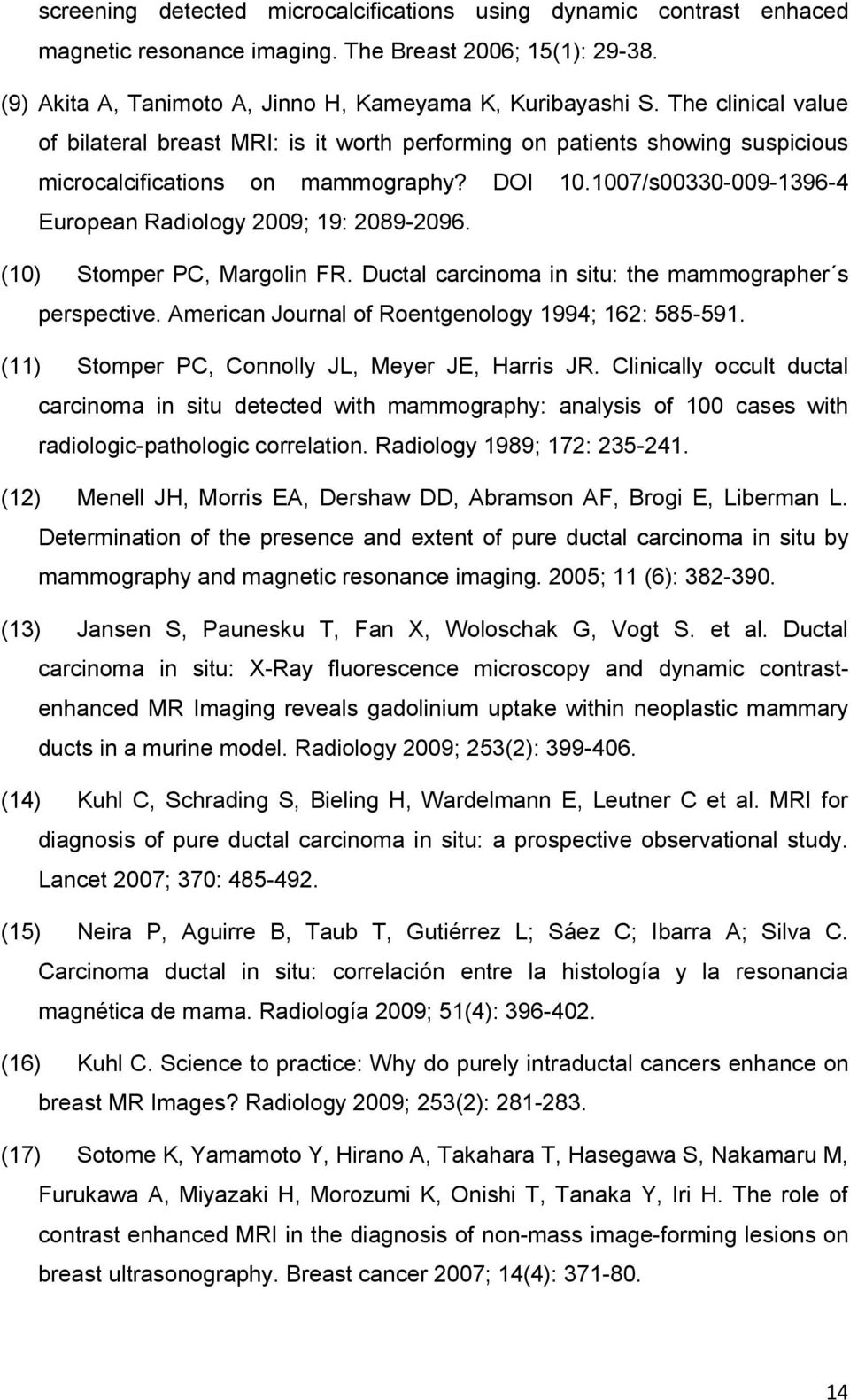 (10) Stomper PC, Margolin FR. Ductal carcinoma in situ: the mammographer s perspective. American Journal of Roentgenology 1994; 162: 585591. (11) Stomper PC, Connolly JL, Meyer JE, Harris JR.