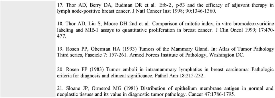 9; 17:470-477. 19. Rosen PP, Oberman HA (1993) Tumors of the Mammary Gland. In: Atlas of Tumor Pathology Third series, Fascicle 7: 157-261. Armed Forces Institute of Pathology, Washington DC. 20.