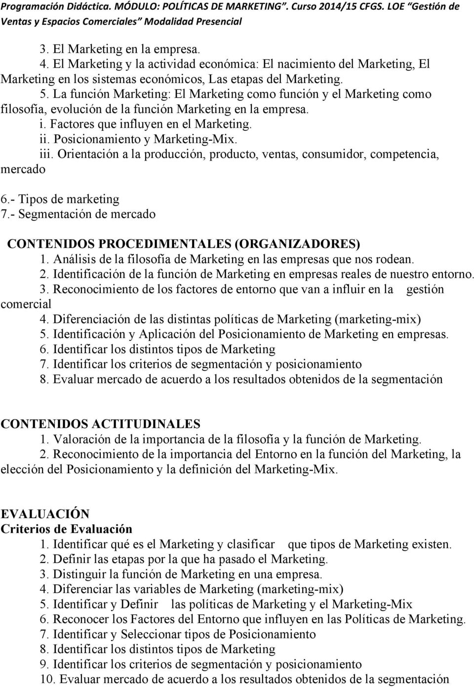 Posicionamiento y Marketing-Mix. iii. Orientación a la producción, producto, ventas, consumidor, competencia, mercado 6.- Tipos de marketing 7.
