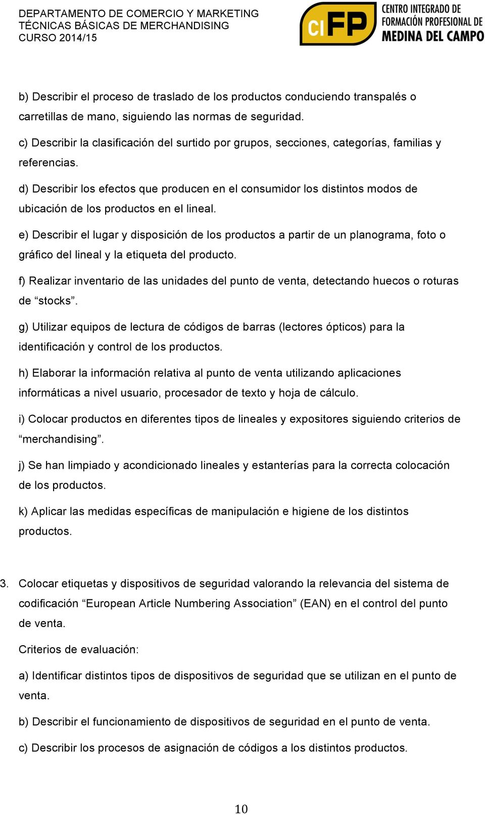 d) Describir ls efects que prducen en el cnsumidr ls distints mds de ubicación de ls prducts en el lineal.