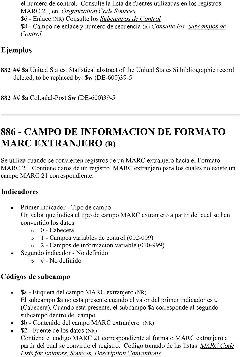 Consulte los Subcampos de Control 882 ## $a United States: Statistical abstract of the United States $i bibliographic record deleted, to be replaced by: $w (DE-600)39-5 882 ## $a Colonial-Post $w