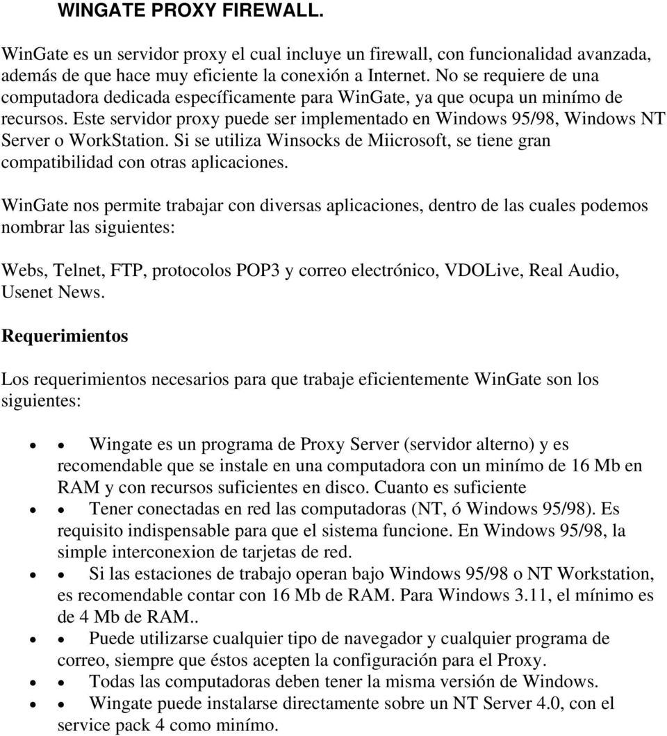 Este servidor proxy puede ser implementado en Windows 95/98, Windows NT Server o WorkStation. Si se utiliza Winsocks de Miicrosoft, se tiene gran compatibilidad con otras aplicaciones.