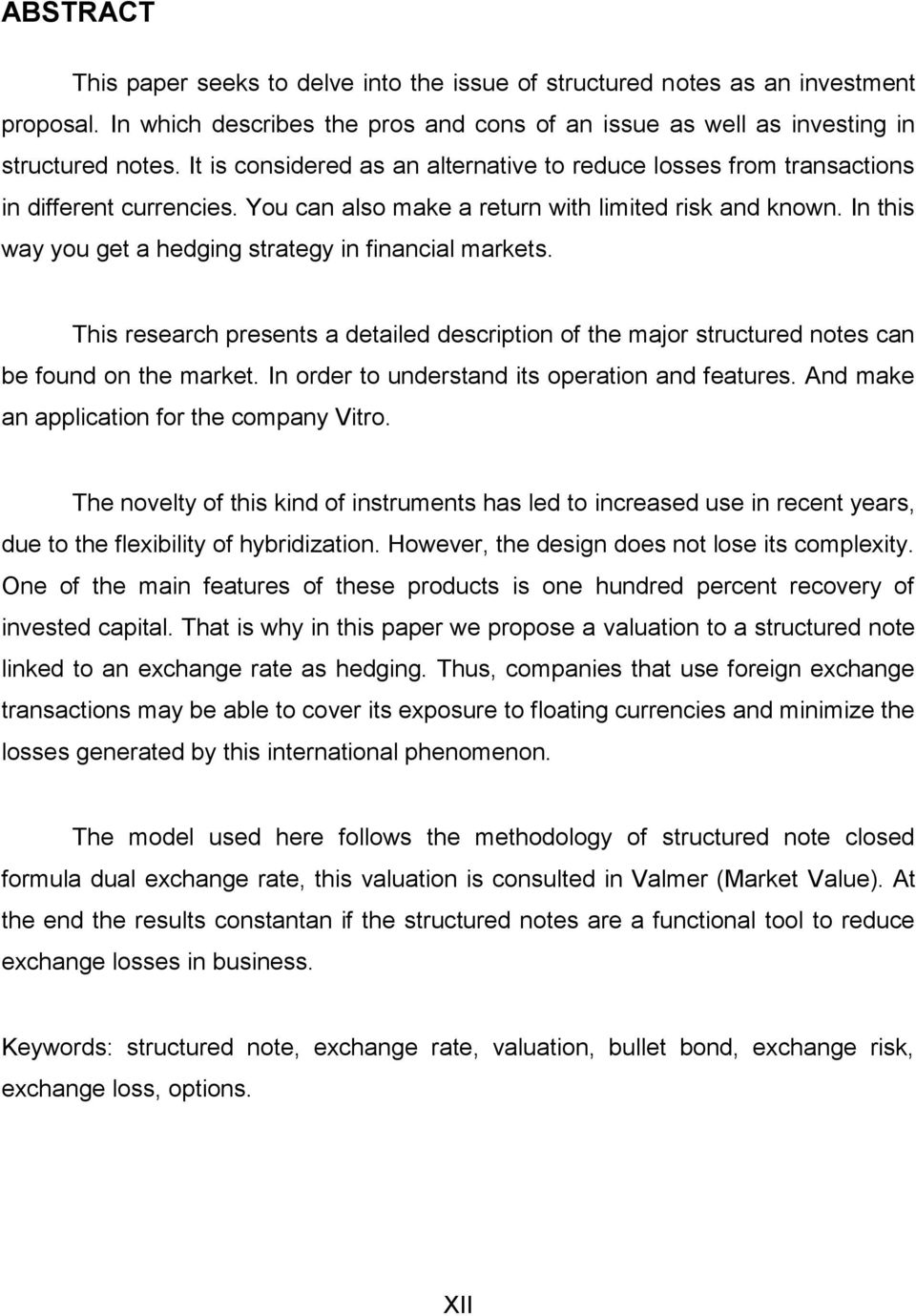 In this way you get a hedging strategy in financial markets. This research presents a detailed description of the major structured notes can be found on the market.
