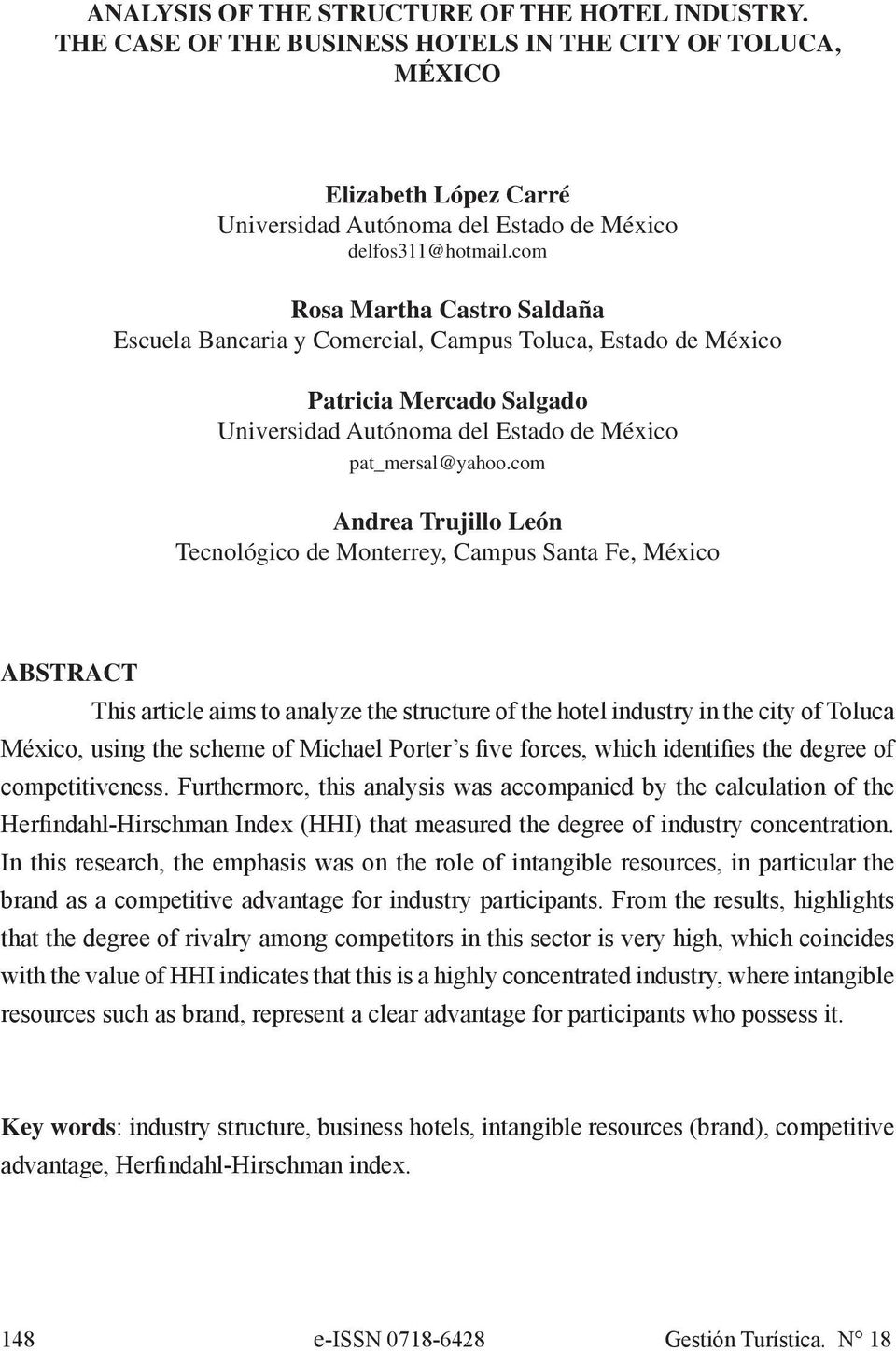 com Andrea Trujillo León Tecnológico de Monterrey, Campus Santa Fe, México ABSTRACT This article aims to analyze the structure of the hotel industry in the city of Toluca México, using the scheme of