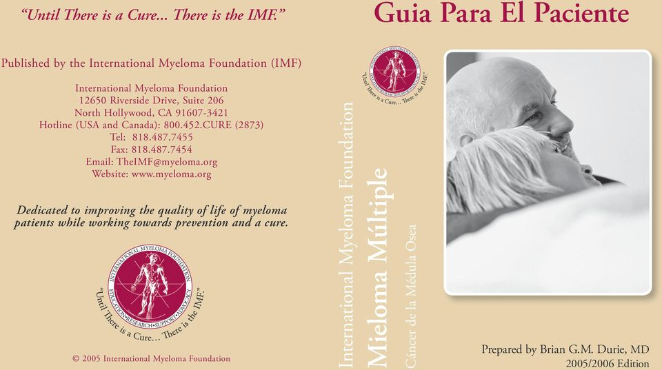 Hollywood, CA 91607-3421 Hotline (USA and Canada): 800.452.CURE (2873) Tel: 818.487.7455 Fax: 818.487.7454 Email: TheIMF@myeloma.