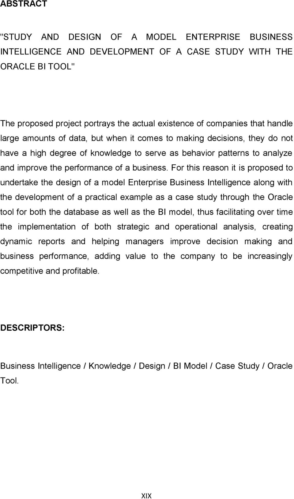 For this reason it is proposed to undertake the design of a model Enterprise Business Intelligence along with the development of a practical example as a case study through the Oracle tool for both