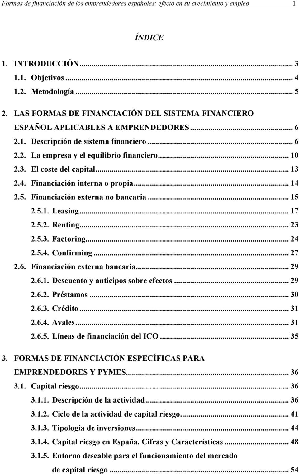 El coste del capital... 13 2.4. Financiación interna o propia... 14 2.5. Financiación externa no bancaria... 15 2.5.1. Leasing... 17 2.5.2. Renting... 23 2.5.3. Factoring... 24 2.5.4. Confirming.