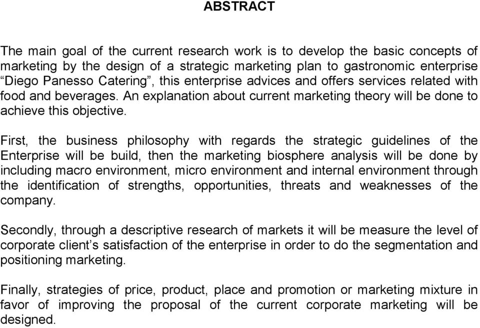 First, the business philosophy with regards the strategic guidelines of the Enterprise will be build, then the marketing biosphere analysis will be done by including macro environment, micro