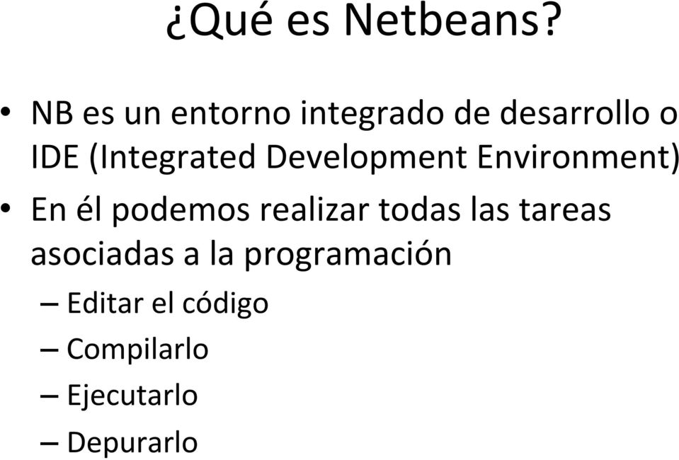(Integrated Development Environment) En él podemos