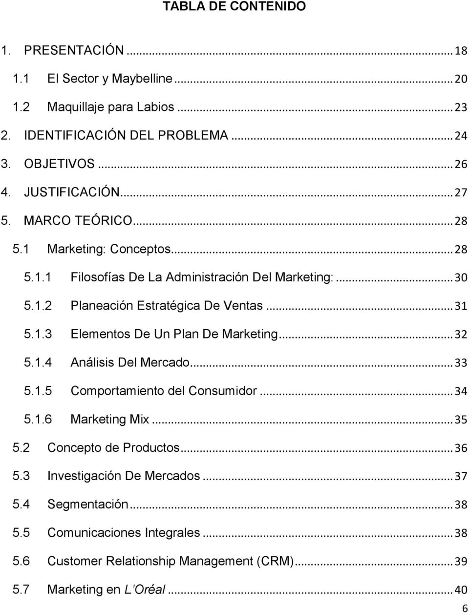 .. 31 5.1.3 Elementos De Un Plan De Marketing... 32 5.1.4 Análisis Del Mercado... 33 5.1.5 Comportamiento del Consumidor... 34 5.1.6 Marketing Mix... 35 5.