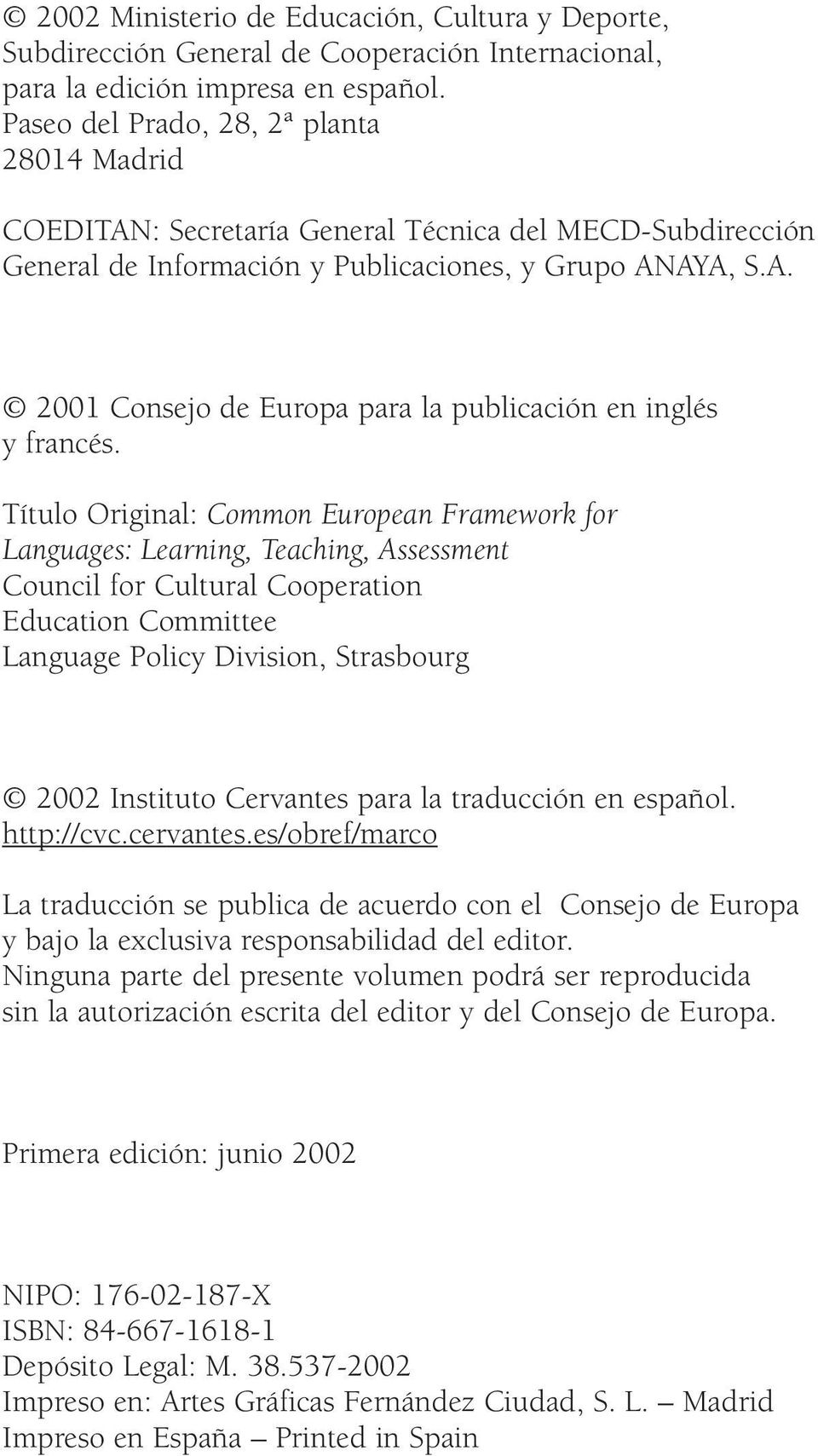 Título Original: Common European Framework for Languages: Learning, Teaching, Assessment Council for Cultural Cooperation Education Committee Language Policy Division, Strasbourg 2002 Instituto