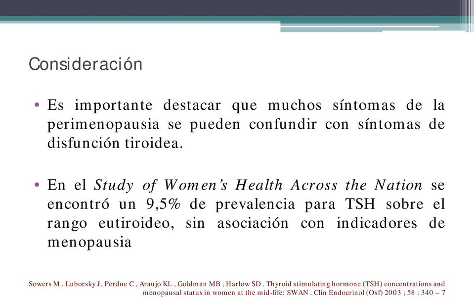 En el Study of Women s Health Across the Nation se encontró un 9,5% de prevalencia para TSH sobre el rango eutiroideo, sin