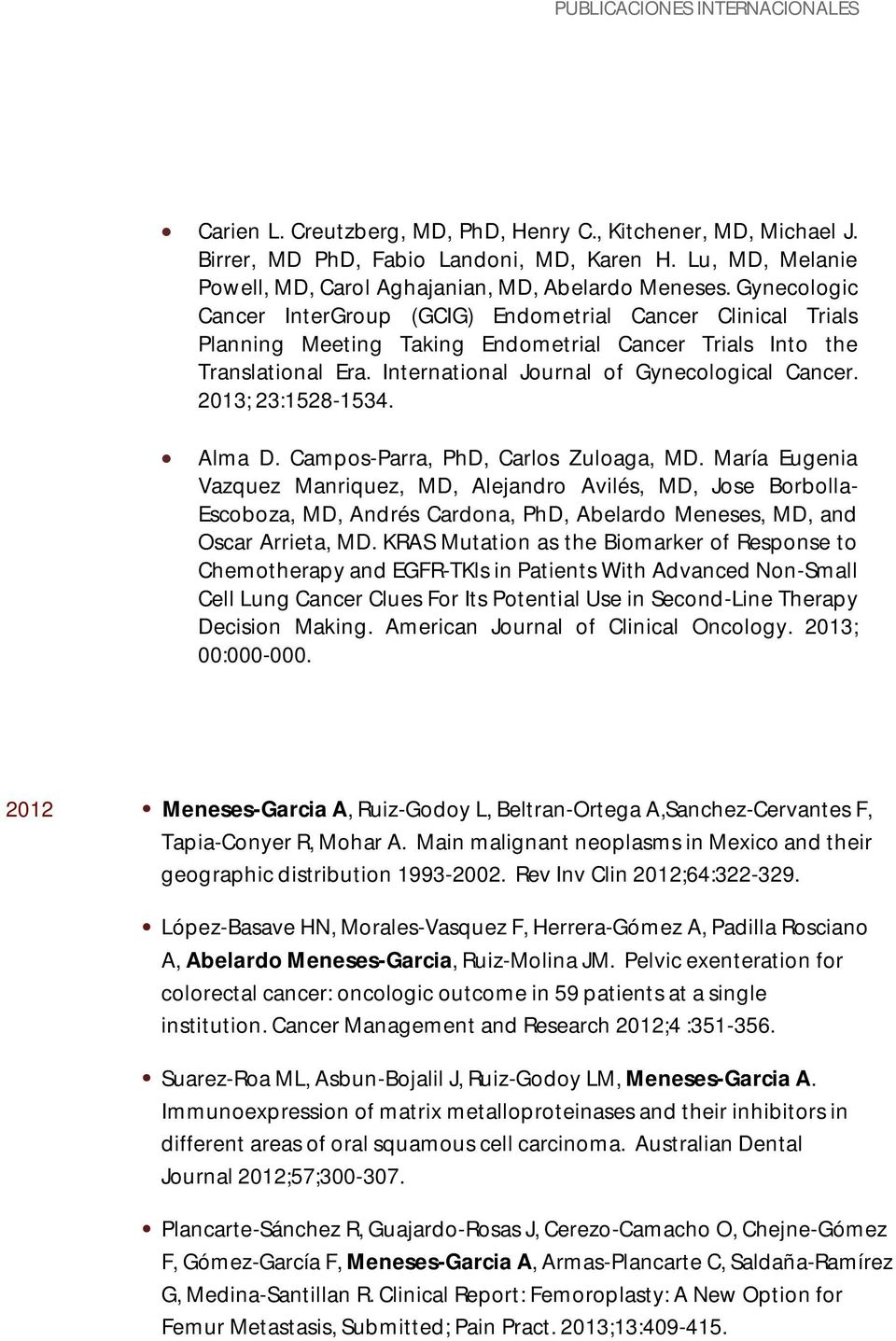 Gynecologic Cancer InterGroup (GCIG) Endometrial Cancer Clinical Trials Planning Meeting Taking Endometrial Cancer Trials Into the Translational Era. International Journal of Gynecological Cancer.