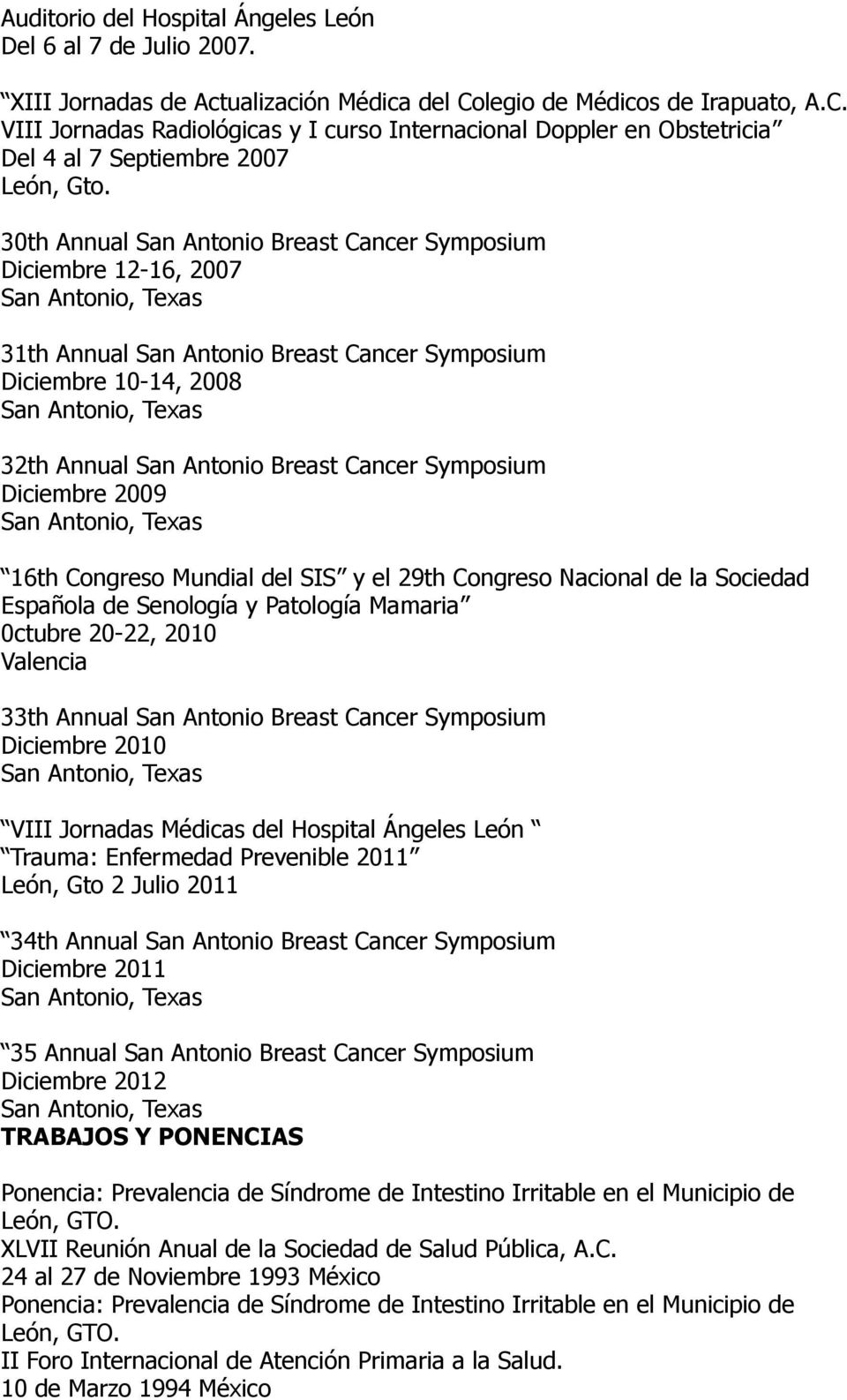 30th Annual San Antonio Breast Cancer Symposium Diciembre 12-16, 2007 31th Annual San Antonio Breast Cancer Symposium Diciembre 10-14, 2008 32th Annual San Antonio Breast Cancer Symposium Diciembre