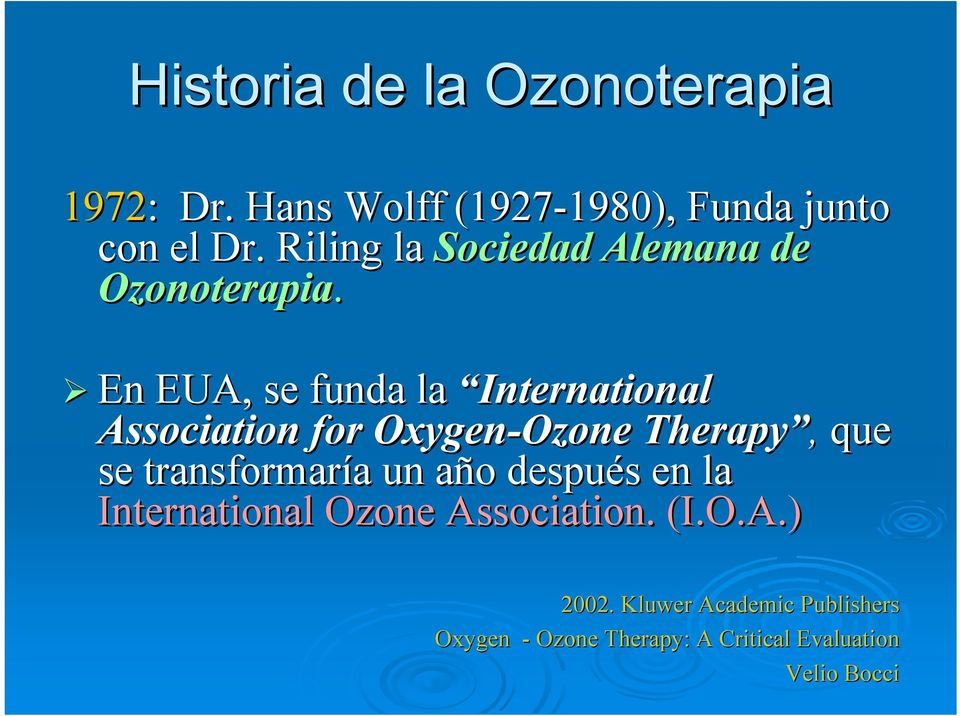 En EUA, se funda la International Association for Oxygen-Ozone Ozone Therapy, que se transformaría