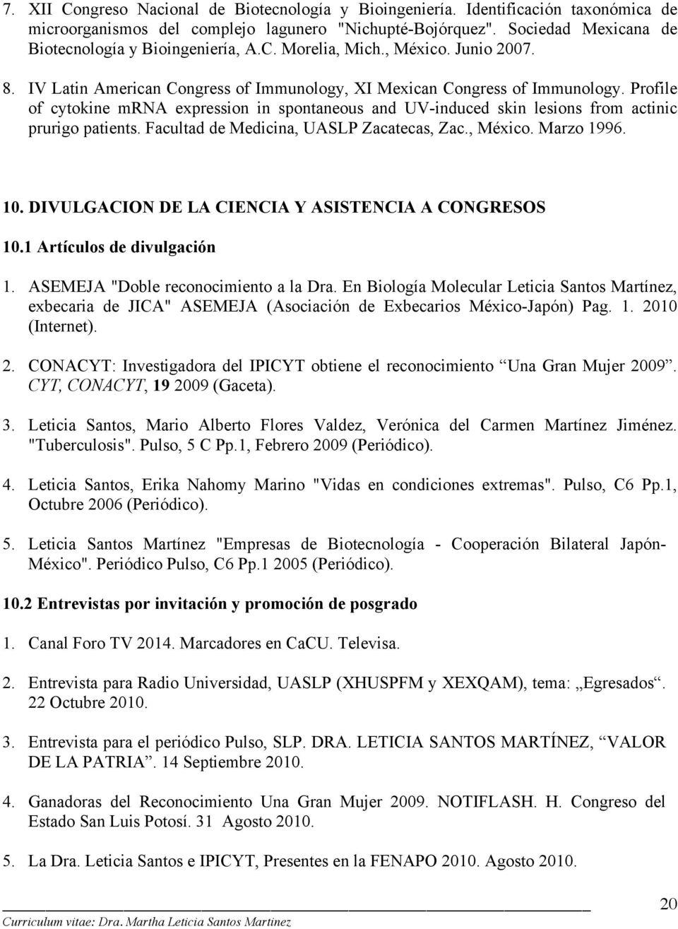 Profile of cytokine mrna expression in spontaneous and UV-induced skin lesions from actinic prurigo patients. Facultad de Medicina, UASLP Zacatecas, Zac., México. Marzo 1996. 10.