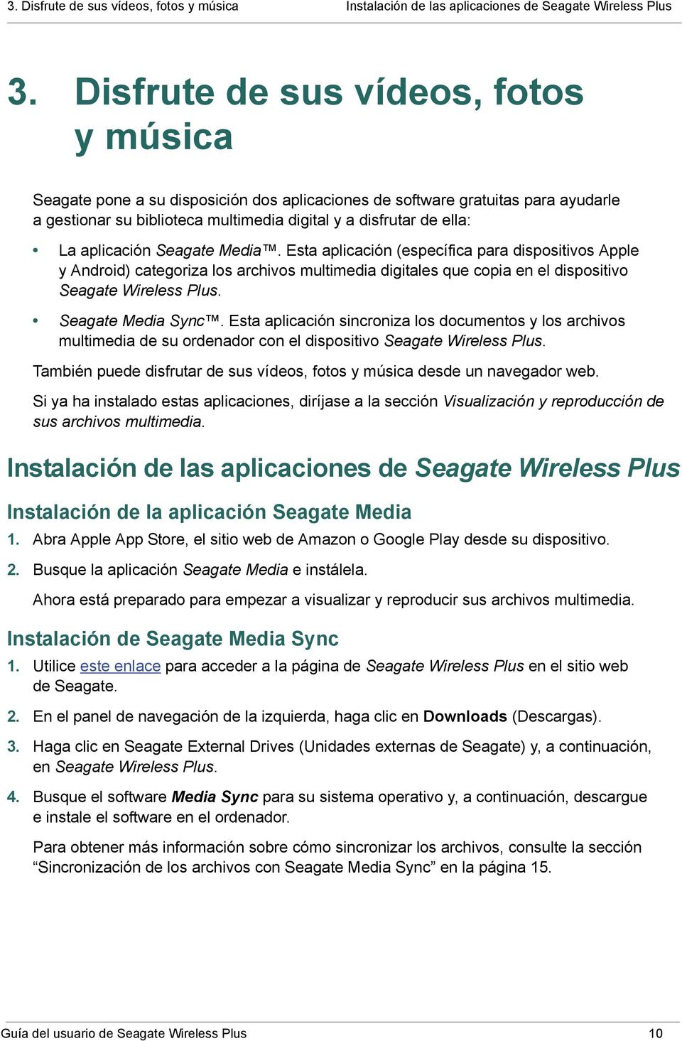 aplicación Seagate Media. Esta aplicación (específica para dispositivos Apple y Android) categoriza los archivos multimedia digitales que copia en el dispositivo Seagate Wireless Plus.