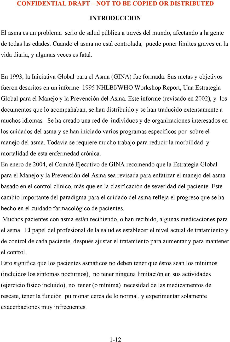 Sus metas y objetivos fueron descritos en un informe 1995 NHLBI/WHO Workshop Report, Una Estrategia Global para el Manejo y la Prevención del Asma.