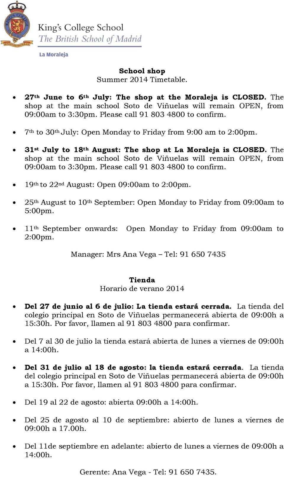 The shop at the main school Soto de Viñuelas will remain OPEN, from 09:00am to 3:30pm. Please call 91 803 4800 to confirm. 19 th to 22 nd August: Open 09:00am to 2:00pm.