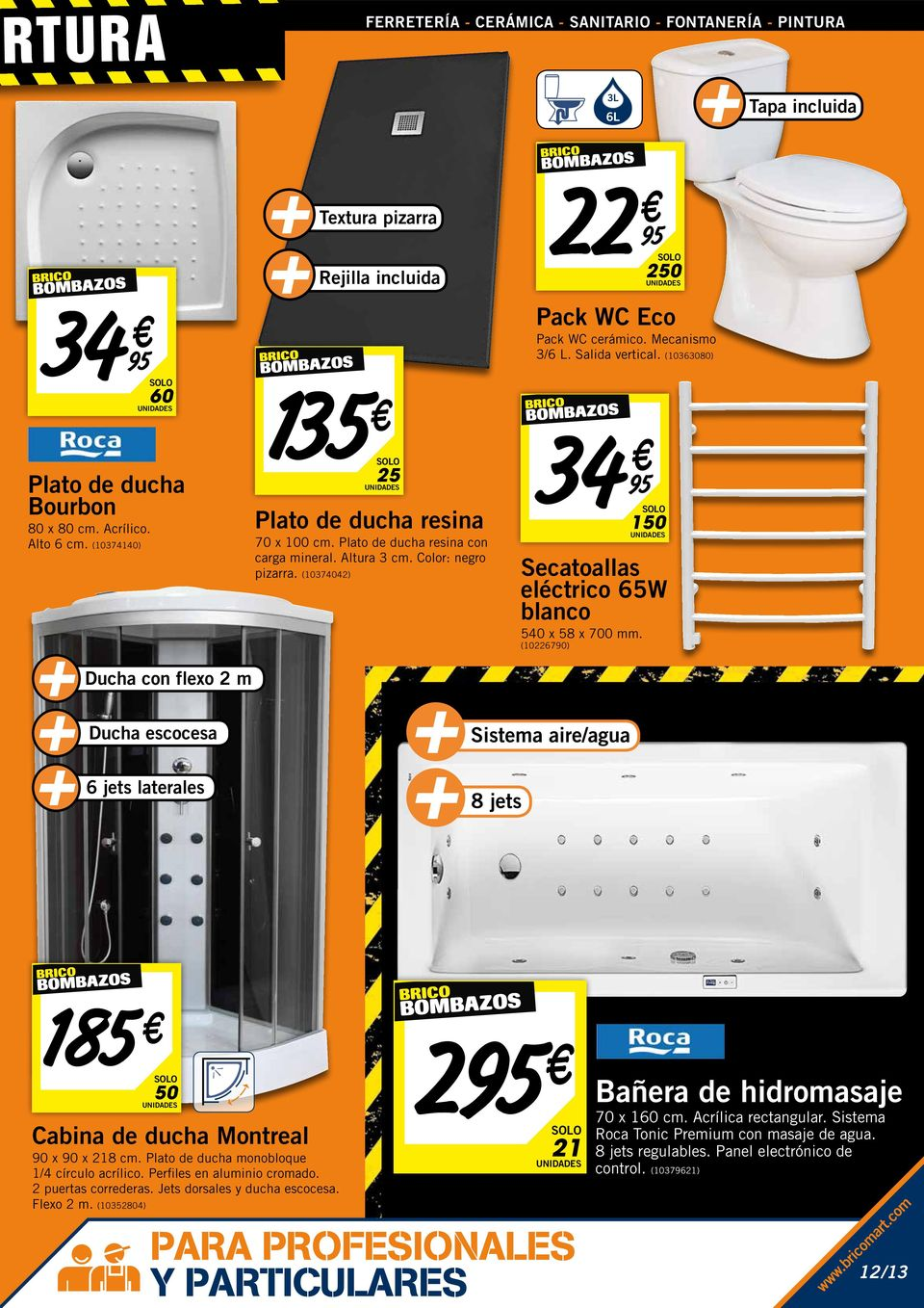 (10370) 50 3 150 Pack WC Eco Pack wc cerámico. Mecanismo 3/6 L. Salida vertical. (10363080) Secatoallas eléctrico 65W blanco 50 x 58 x 700 mm.